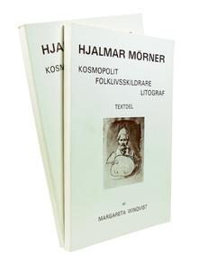 (Mörner, Hjalmar) (1794-1837) - Margareta Winqvist: Hjalmar Mörner. Kosmopolit. Folklivsskildrare. Litograf. 1 (text)-2 (illustrations).
