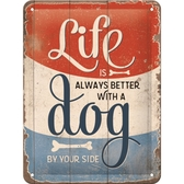 Metal sign - Life is always better with a dog