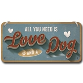 Metal sign - All you need is love and a dog