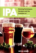 IPA - Brewing Techniques, Recipes and the Evolution of India Pale Ale